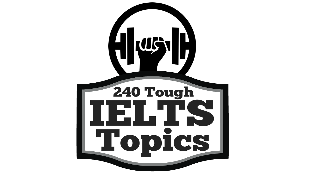 240 of the toughest IELTS Essay Writing Topics