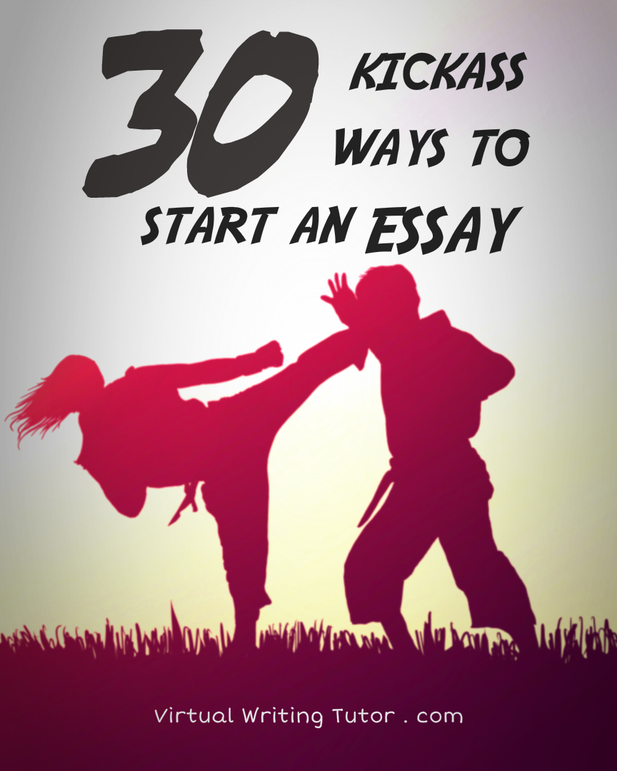 Kickass Ways To Start An Essay  Virtual Writing Tutor Blog  Kickass Ways To Start An Essay